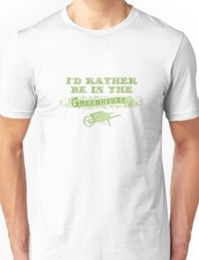 I'd Rather Be In The Greenhouse - Green Unisex T-Shirt