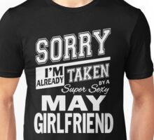 Sorry I'm Already Taken By A Super Sexy May Girlfriend Unisex T-Shirt
