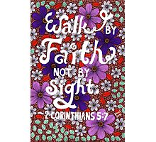 Walk By Faith Not By Sight, 2 Corinthians Bible Verse, Lettering, Flower And Leaf Doodle, Inspirational Photographic Print