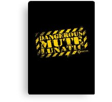 Dangerous Mute Lunatic Canvas Print