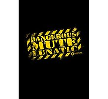 Dangerous Mute Lunatic Photographic Print