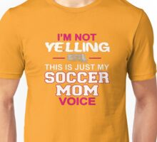 I'm Not Yelling This Is Just My Soccer Mom Voice T-Shirt Top Unisex T-Shirt