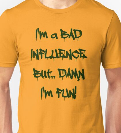 Im a bad influence Unisex T-Shirt