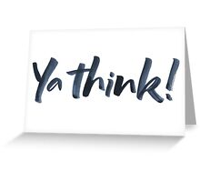 Ya think!  Bold Brush Hand Lettering Slogan, Urban Slang! Greeting Card