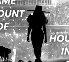 You Have The Same Amount Of Hours In A Day As Beyonce Sticker