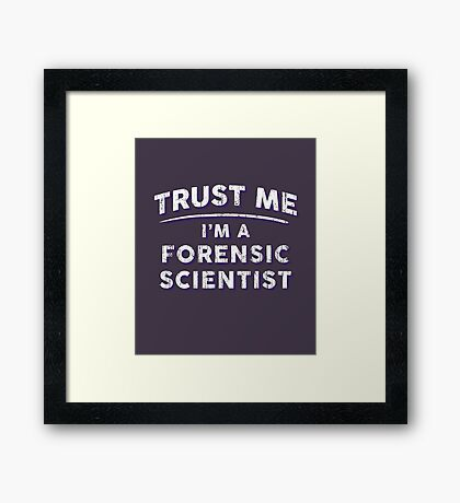 Trust Me I'm A Forensic Scientist Framed Print