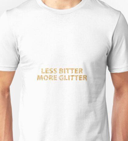 Less Bitter, More Glitter Unisex T-Shirt