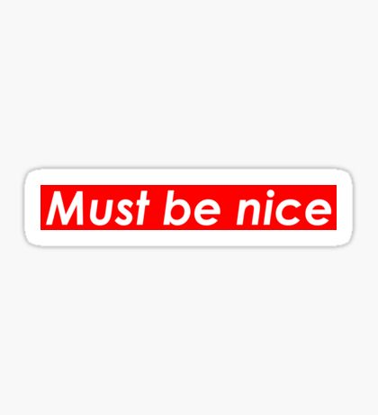 Must be nice Sticker