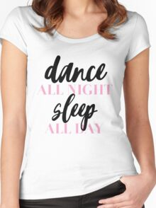 DANCE ALL NIGHT SLEEP ALL DAY | FASHION MAKEUP GRAPHIC TEXT ONLY PRINT Women's Fitted Scoop T-Shirt