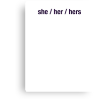 Preferred Pronouns - she / her / hers (to benefit IYG) Canvas Print