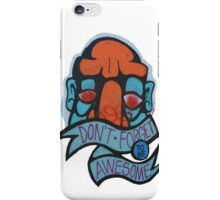 Don't Forget To Be Awesome iPhone Case/Skin