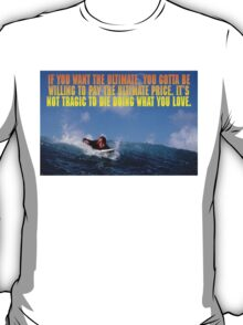 If you want the ultimate, you have to be willing to pay the ultimate price. T-Shirt