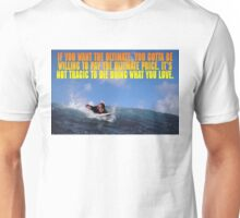 If you want the ultimate, you have to be willing to pay the ultimate price. Unisex T-Shirt