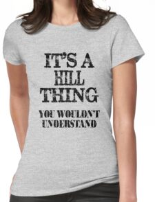 Its A Hill Thing You Wouldnt Understand Funny Cute Gift T Shirt For Men Women Womens Fitted T-Shirt