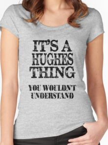 Its A Hughes Thing You Wouldnt Understand Funny Cute Gift T Shirt For Men Women Women's Fitted Scoop T-Shirt
