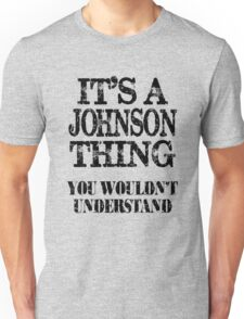 Its A Johnson Thing You Wouldnt Understand Funny Cute Gift T Shirt For Men Women Unisex T-Shirt