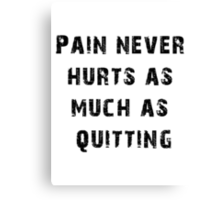 Pain Never Hurt as Much as Quitting - Trainer Canvas Print