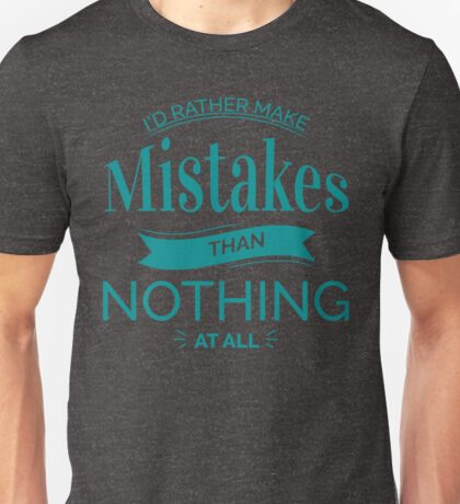 I'd Rather Make Mistakes Than Nothing at All Unisex T-Shirt