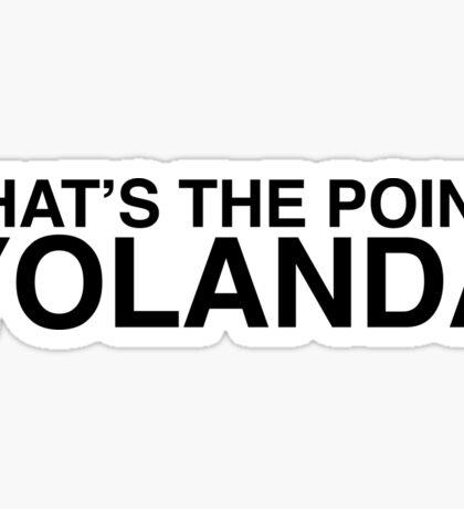 That's the Point, YOLANDA Sticker