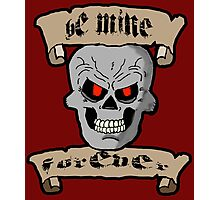 Be Mine Forever Skull and Scrolls Photographic Print