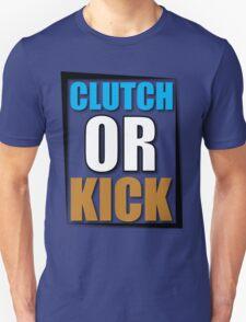 Clutch or Kick T-Shirt