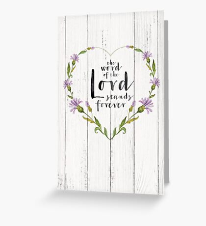 the word of the Lord stands forever – Isaiah 40:8 Greeting Card