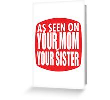 As Seen On Your Mom and Sister Greeting Card