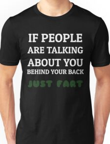 When people talk behind your back Unisex T-Shirt