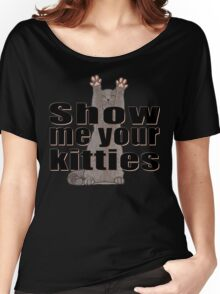 Show Me Your Kitties Women's Relaxed Fit T-Shirt