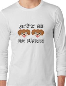 Show Me Dem Puppies Long Sleeve T-Shirt
