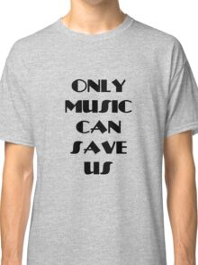 Only Music Can Save Us Graphic Classic T-Shirt