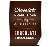 Chocolate doesn't ask silly questions Chocolate understands Poster