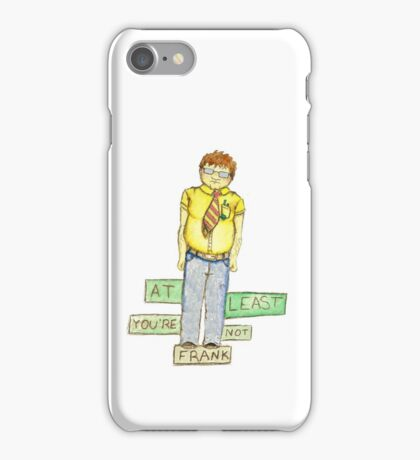 At Least You're Not Frank iPhone Case/Skin