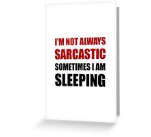Always Sarcastic Sleeping Greeting Card