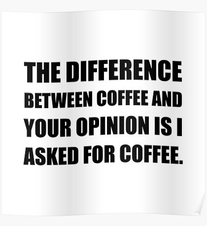 Coffee And Opinion Poster