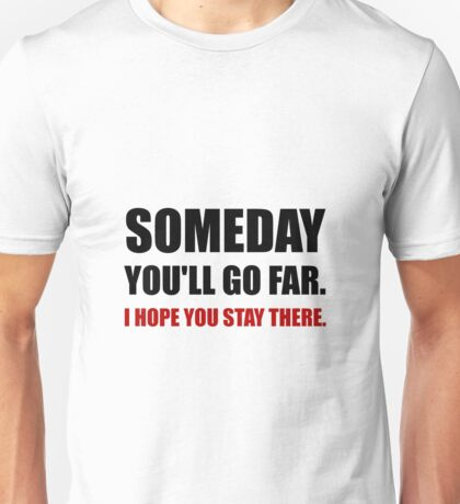 Someday Go Far Stay There Unisex T-Shirt