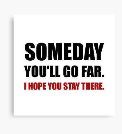 Someday Go Far Stay There Canvas Print