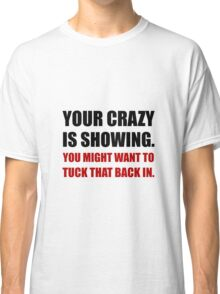 Crazy Showing Tuck In Classic T-Shirt