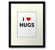 I LOVE HUGS T-SHIRTS MUGS LEGGINGS DUVET COVERS ETC Framed Print