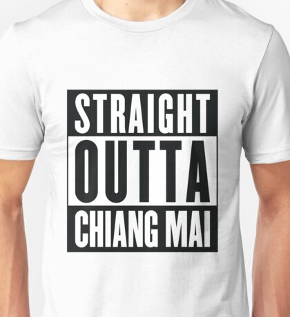Straight Outta Chiang Mai Unisex T-Shirt