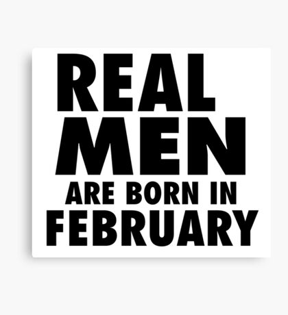 Real Men Are Born In February (Black) Canvas Print