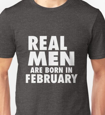 Real Men Are Born In February (White) Unisex T-Shirt