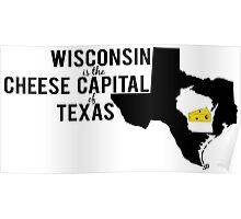 Wisconsin is the Cheese Capital of Texas Poster