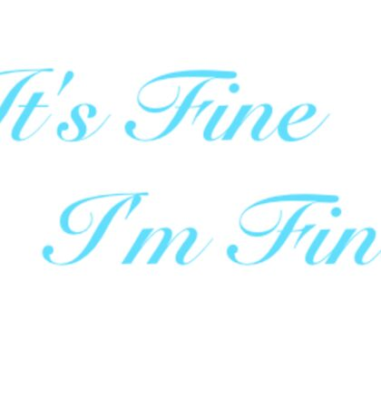 It's Fine, I'm Fine Sticker