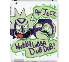 AW JEEZ, WUBBA LUBBA DUB DUB! iPad Case/Skin