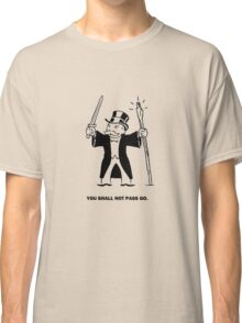 YOU SHALL NOT PASS GO! Classic T-Shirt