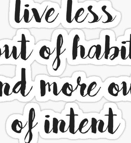 Live less out of habit and more out of intent Sticker