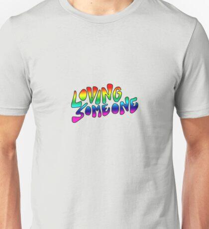 Loving Someone Unisex T-Shirt
