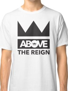 Above_The_Reign Classic T-Shirt