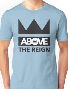 Above_The_Reign Unisex T-Shirt